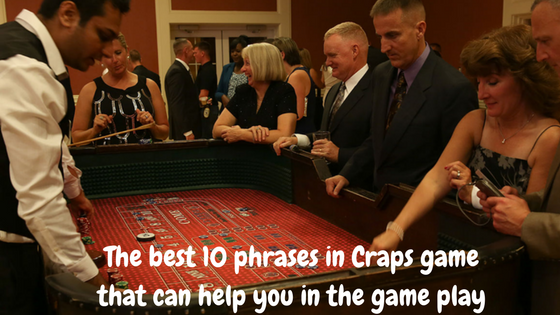 The best 10 phrases in craps