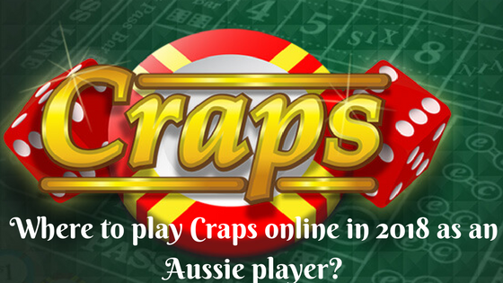 Where to play Craps online in 2018 as an Aussie player?